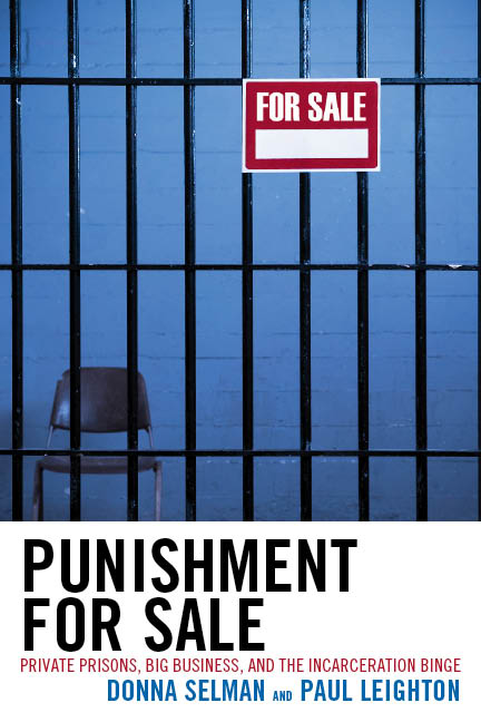 cover photo, Punishment for Sale: Private prisons, Big Business and the Incarceration Binge by Selman and Leighton